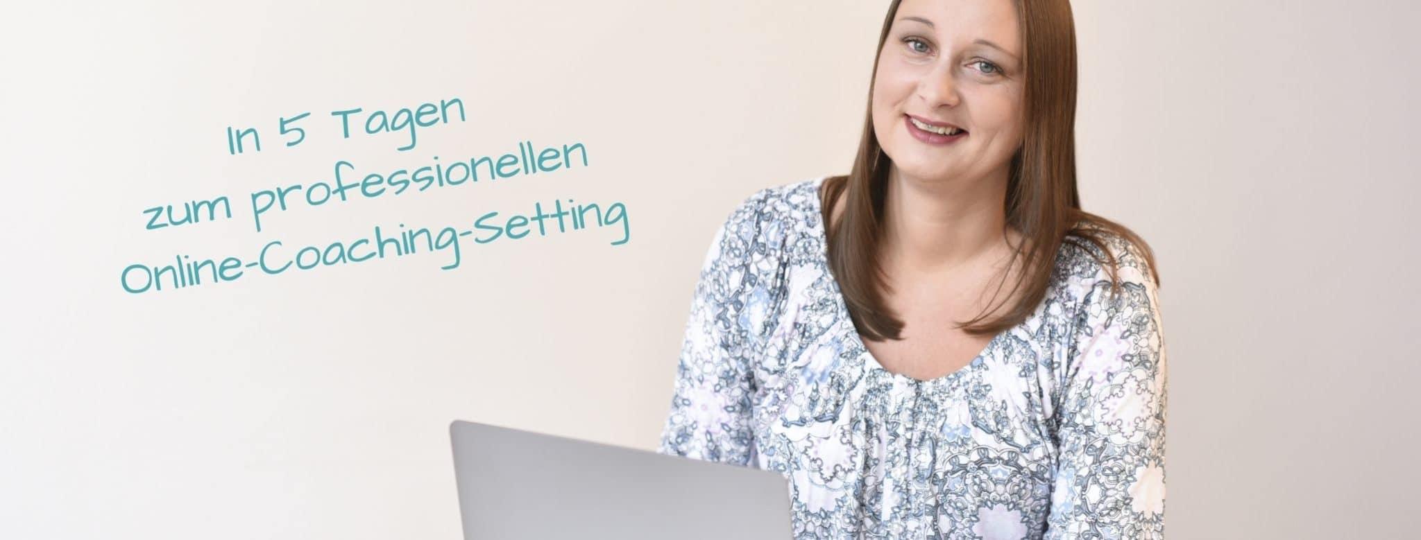 """GRATIS Online-Kurs Online-Coaching GRATIS Minikurs""""In 5 Tagen zum professionellen Online-Coaching-Setting"""""""