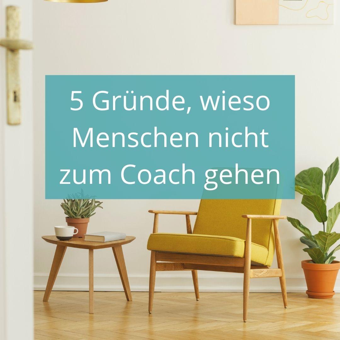 5 Gründe, wieso Menschen nicht zum Coach gehen